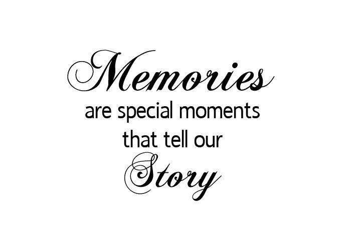 Memories are special moments that tell our story